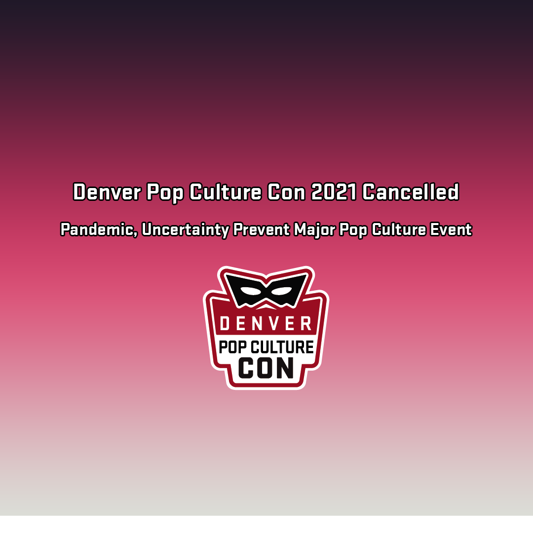 Denver Pop Culture Con 2021 Cancelled